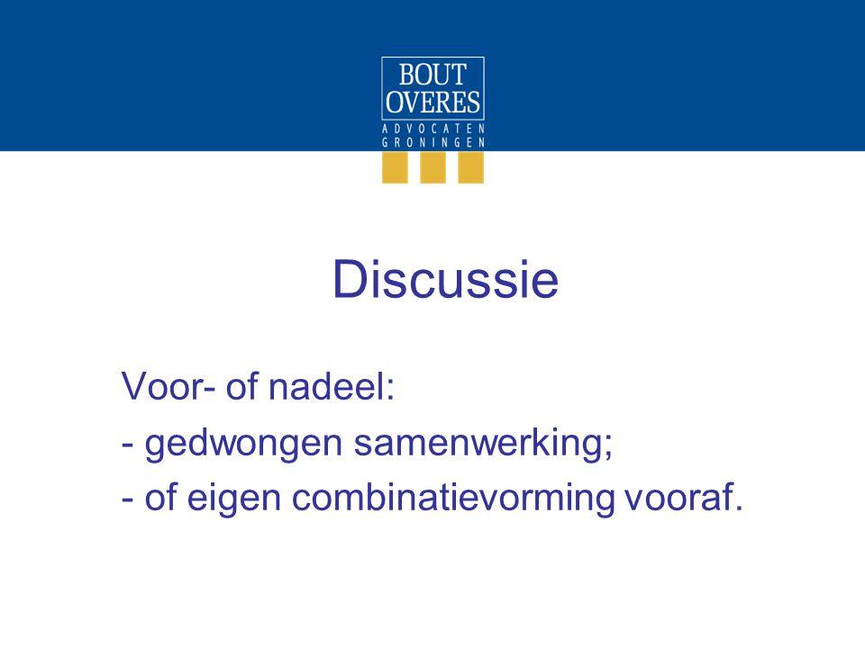 Discussie Voor- of nadeel: - gedwongen samenwerking; - of eigen combinatievorming vooraf.