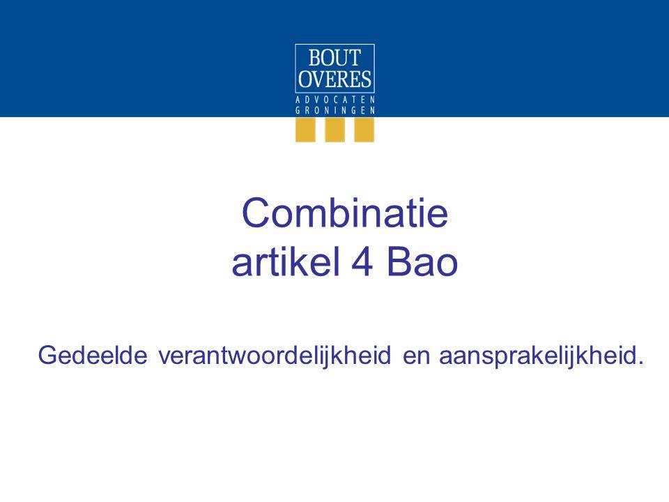 Combinatie artikel 4 Bao Gedeelde verantwoordelijkheid en aansprakelijkheid.