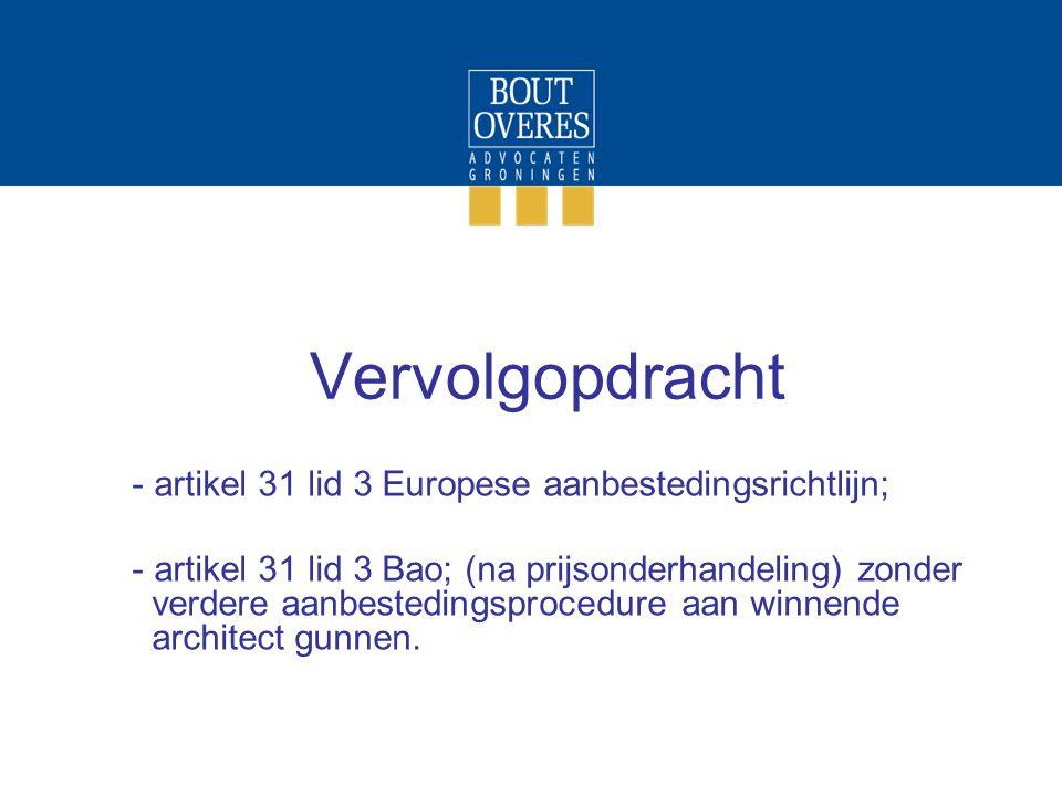 Vervolgopdracht - artikel 31 lid 3 Europese aanbestedingsrichtlijn; - artikel 31 lid 3 Bao; (na prijsonderhandeling) zonder verdere aanbestedingsprocedure aan winnende architect gunnen.