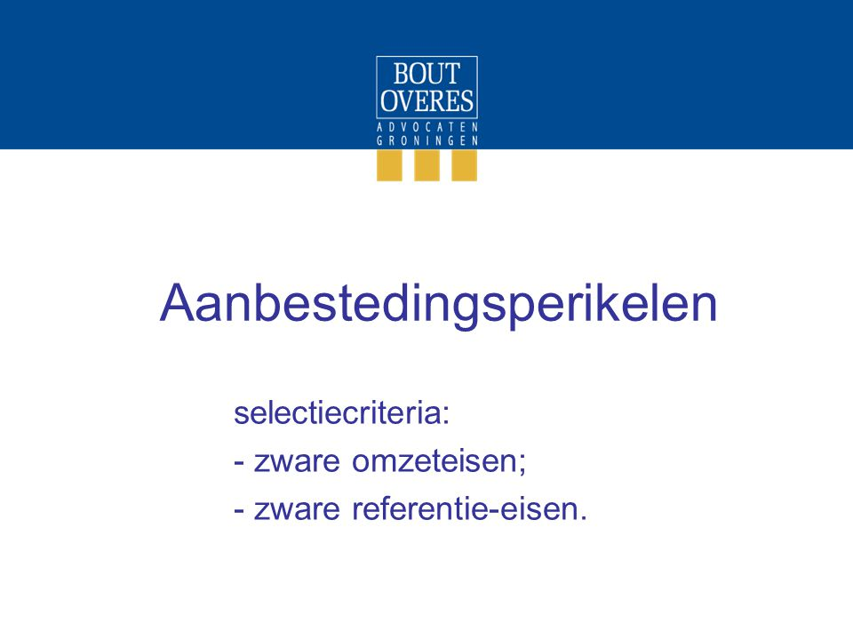 Aanbestedingsperikelen selectiecriteria: - zware omzeteisen; - zware referentie-eisen.