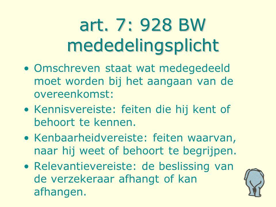art. 7: 928 BW mededelingsplicht Omschreven staat wat medegedeeld moet worden bij het aangaan van de overeenkomst: Kennisvereiste: feiten die hij kent