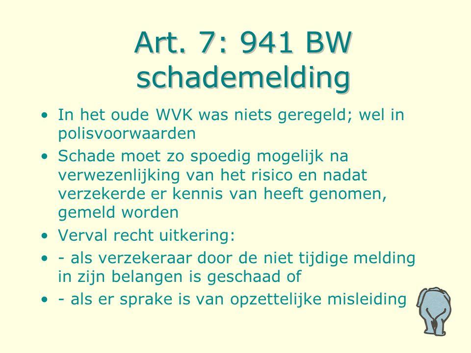Art. 7: 941 BW schademelding In het oude WVK was niets geregeld; wel in polisvoorwaarden Schade moet zo spoedig mogelijk na verwezenlijking van het ri