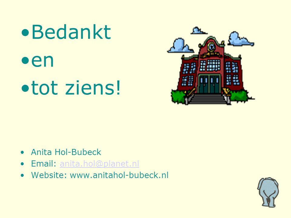 Bedankt en tot ziens! Anita Hol-Bubeck Email: anita.hol@planet.nlanita.hol@planet.nl Website: www.anitahol-bubeck.nl Bedankt en tot ziens! Anita Hol-B