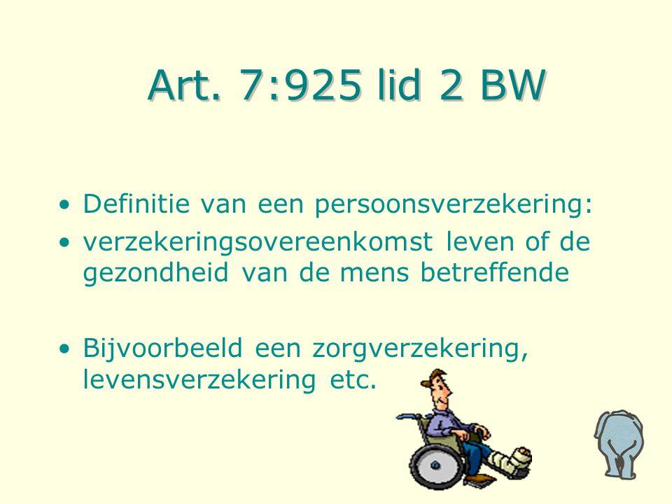 Art. 7:925 lid 2 BW Definitie van een persoonsverzekering: verzekeringsovereenkomst leven of de gezondheid van de mens betreffende Bijvoorbeeld een zo
