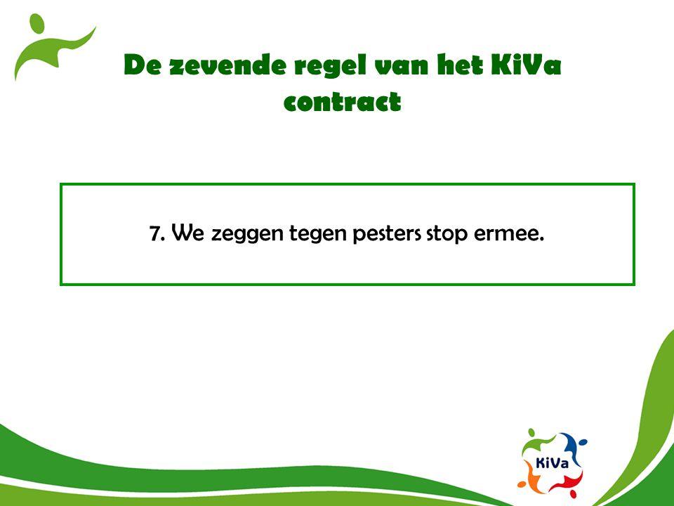 De zevende regel van het KiVa contract 7. We zeggen tegen pesters stop ermee.