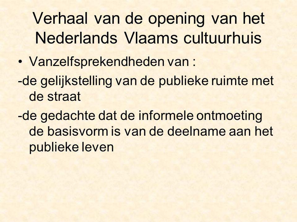 Verhaal van de opening van het Nederlands Vlaams cultuurhuis Vanzelfsprekendheden van : -de gelijkstelling van de publieke ruimte met de straat -de ge