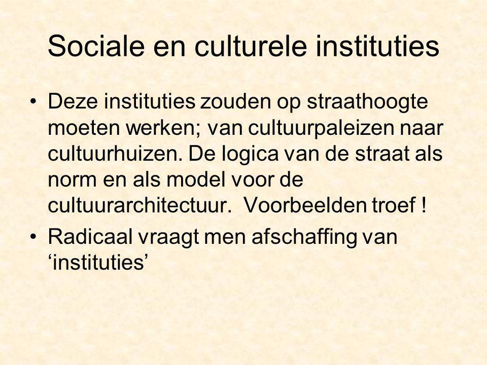 Sociale en culturele instituties Deze instituties zouden op straathoogte moeten werken; van cultuurpaleizen naar cultuurhuizen. De logica van de straa