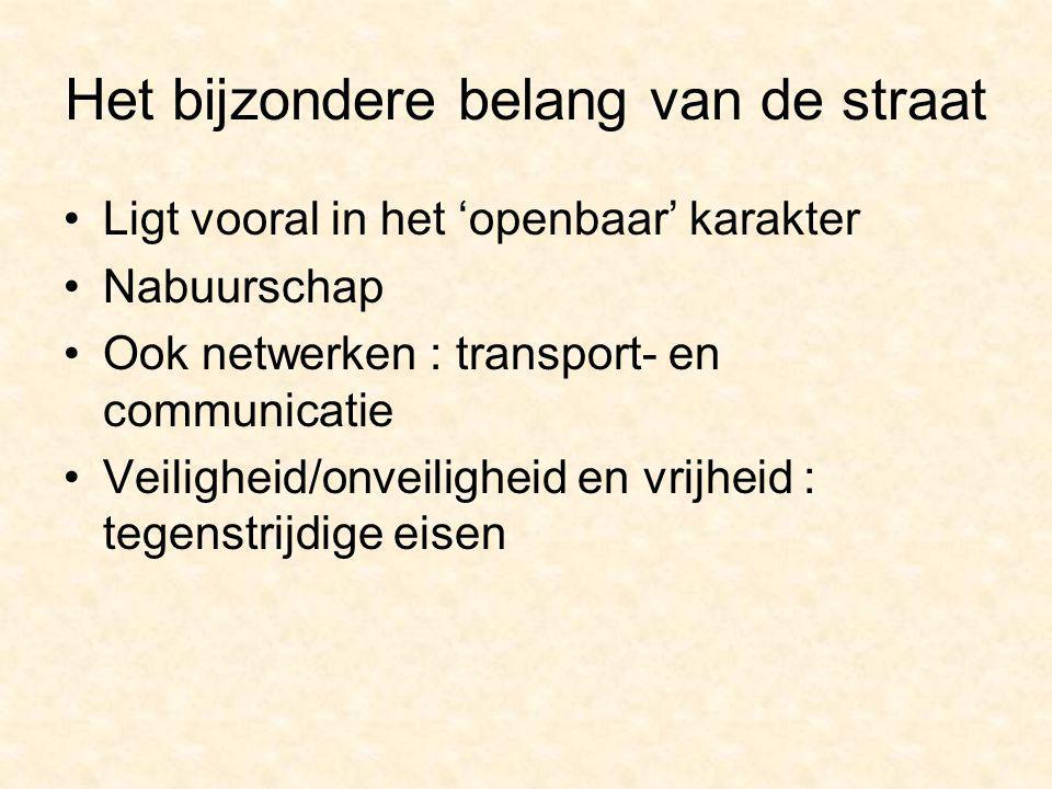 Het bijzondere belang van de straat Ligt vooral in het 'openbaar' karakter Nabuurschap Ook netwerken : transport- en communicatie Veiligheid/onveiligheid en vrijheid : tegenstrijdige eisen