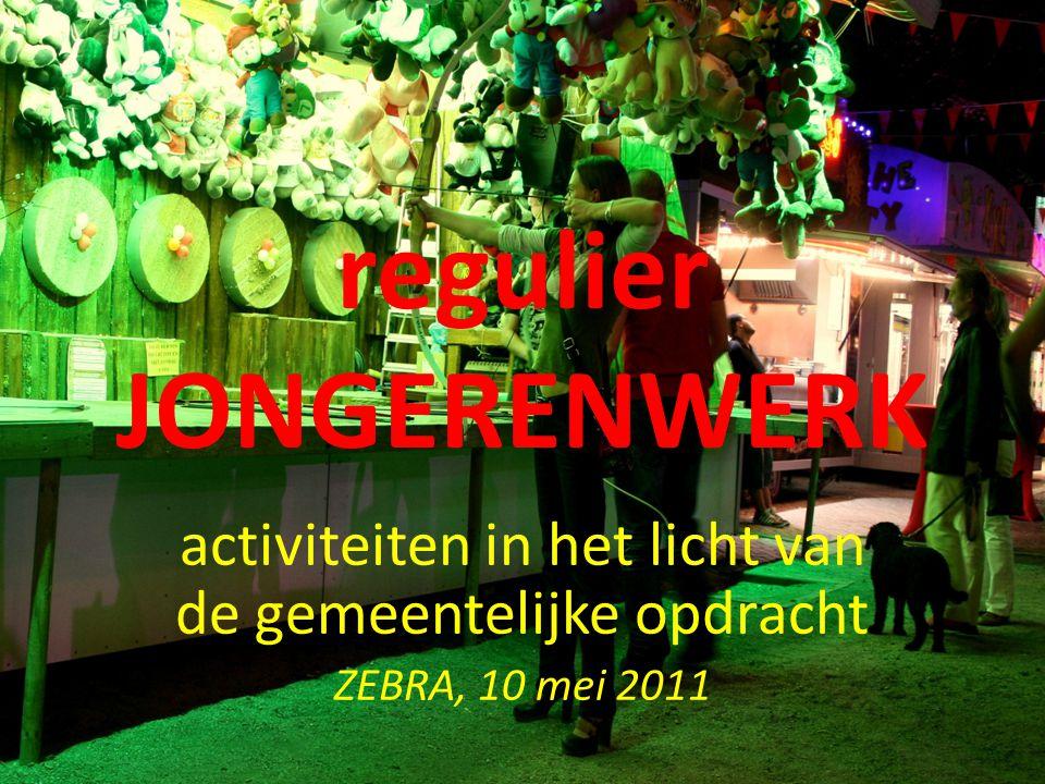 regulier JONGERENWERK activiteiten in het licht van de gemeentelijke opdracht ZEBRA, 10 mei 2011