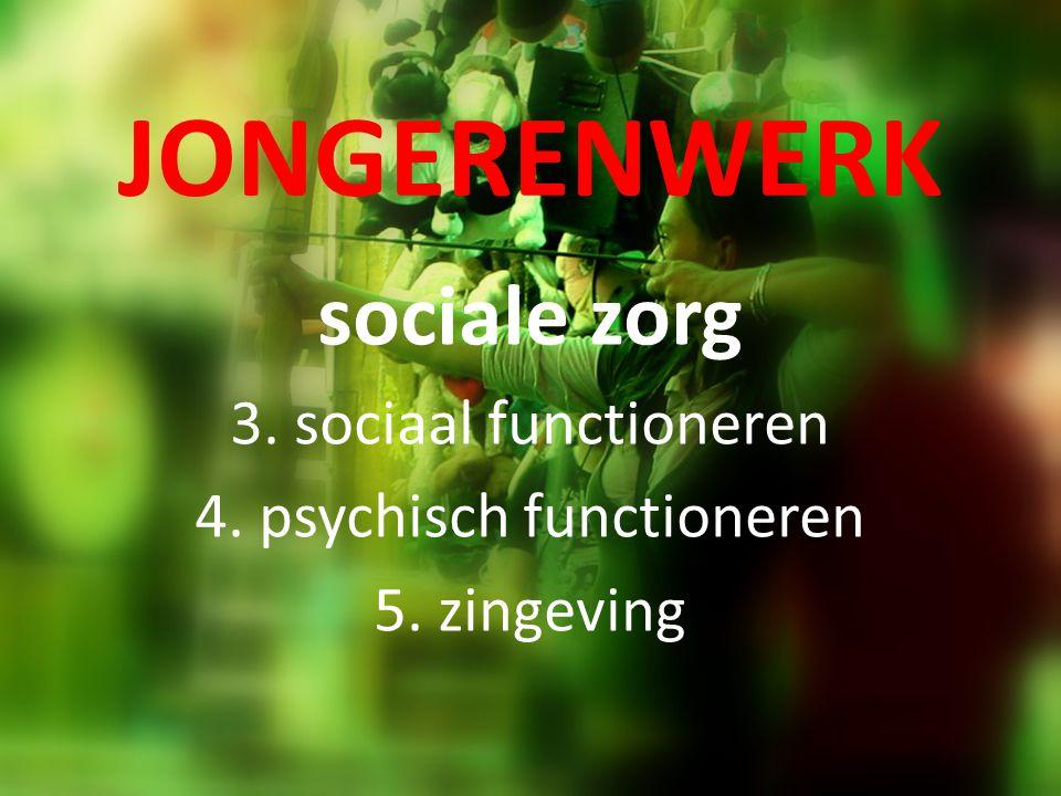 JONGERENWERK sociale zorg 3. sociaal functioneren 4. psychisch functioneren 5. zingeving