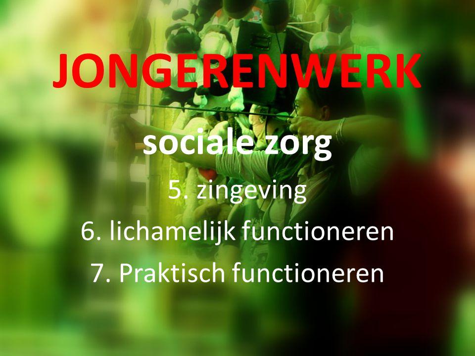 JONGERENWERK sociale zorg 5. zingeving 6. lichamelijk functioneren 7. Praktisch functioneren