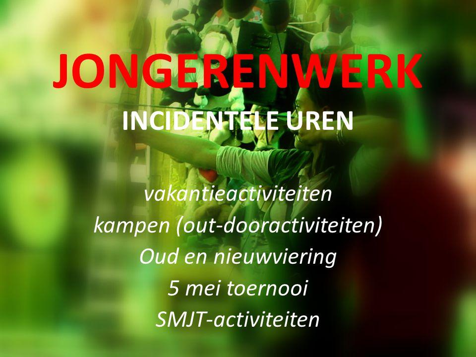 JONGERENWERK INCIDENTELE UREN vakantieactiviteiten kampen (out-dooractiviteiten) Oud en nieuwviering 5 mei toernooi SMJT-activiteiten