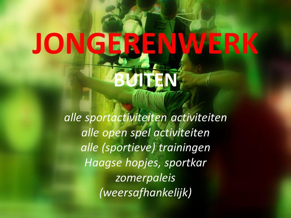 JONGERENWERK BUITEN alle sportactiviteiten activiteiten alle open spel activiteiten alle (sportieve) trainingen Haagse hopjes, sportkar zomerpaleis (w