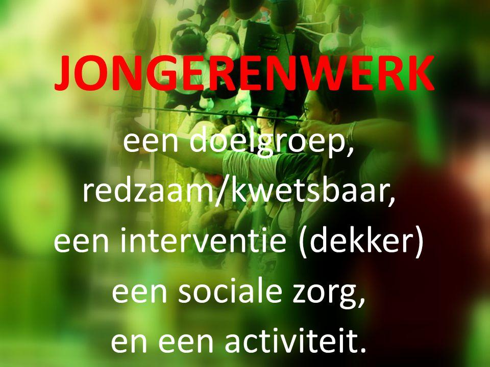 JONGERENWERK een doelgroep, redzaam/kwetsbaar, een interventie (dekker) een sociale zorg, en een activiteit.