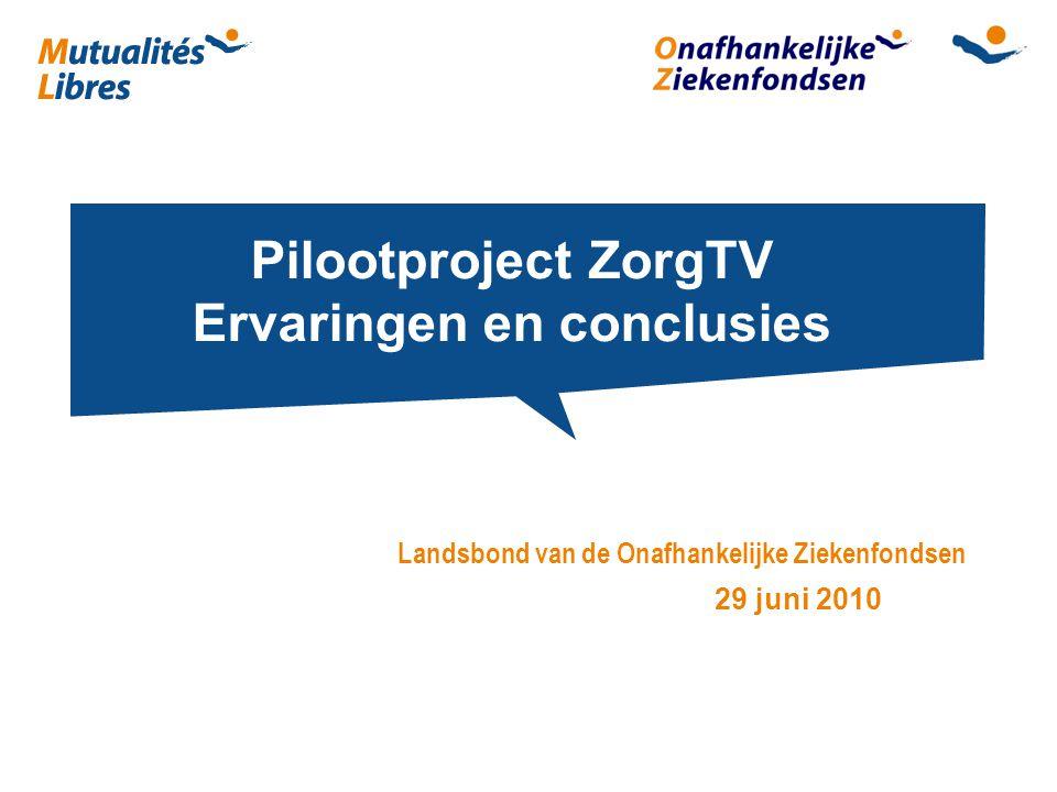 Pilootproject ZorgTV Ervaringen en conclusies Landsbond van de Onafhankelijke Ziekenfondsen 29 juni 2010