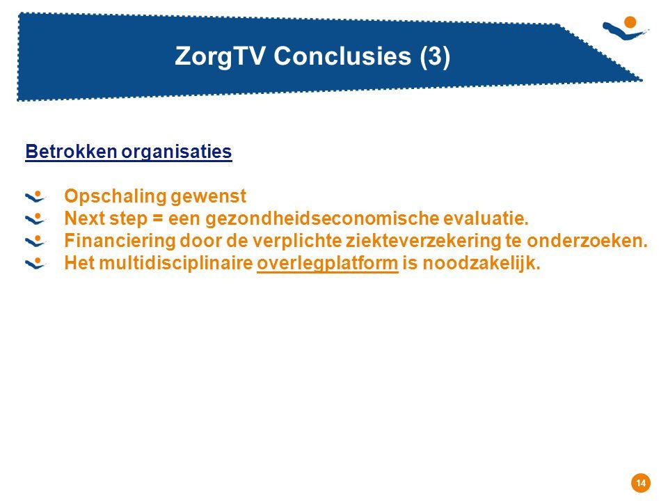 Réunion - Date 14 ZorgTV Conclusies (3) Betrokken organisaties Opschaling gewenst Next step = een gezondheidseconomische evaluatie.