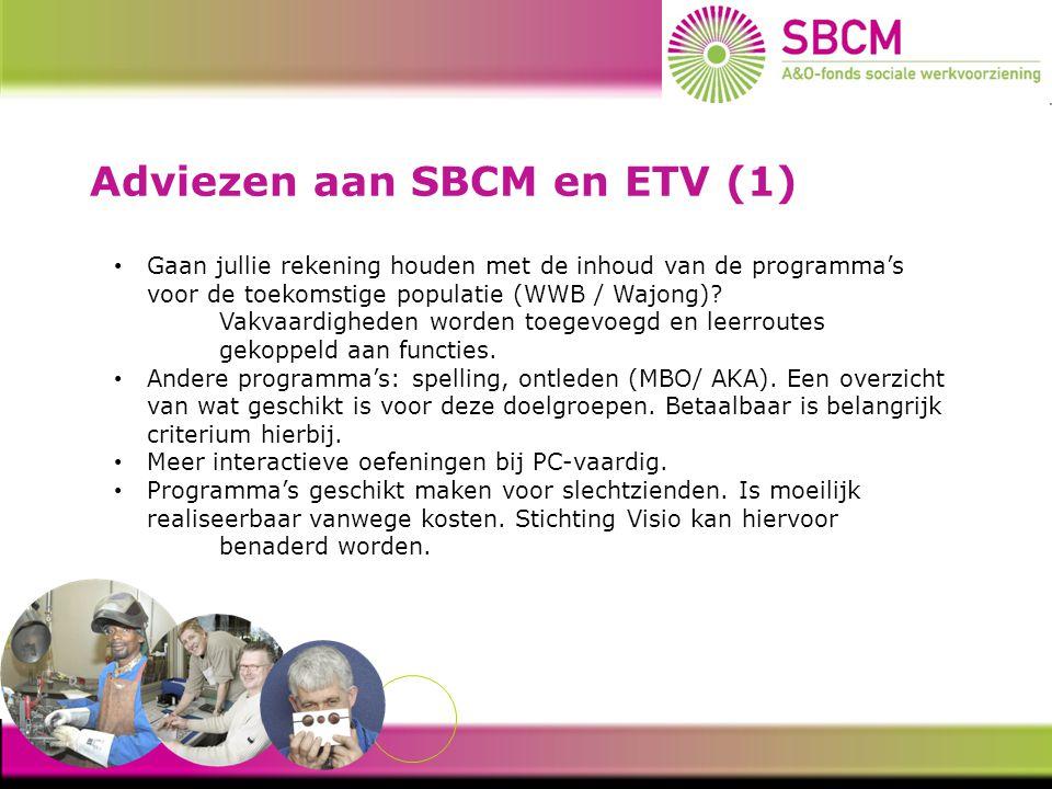 Adviezen aan SBCM en ETV (1) Gaan jullie rekening houden met de inhoud van de programma's voor de toekomstige populatie (WWB / Wajong).