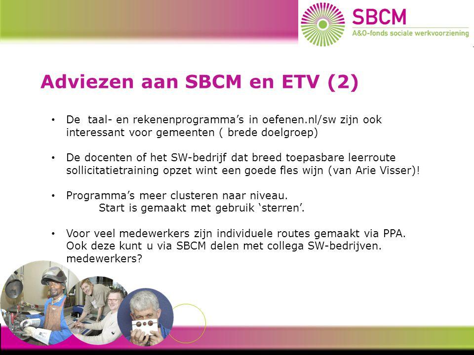 Adviezen aan SBCM en ETV (2) De taal- en rekenenprogramma's in oefenen.nl/sw zijn ook interessant voor gemeenten ( brede doelgroep) De docenten of het SW-bedrijf dat breed toepasbare leerroute sollicitatietraining opzet wint een goede fles wijn (van Arie Visser).