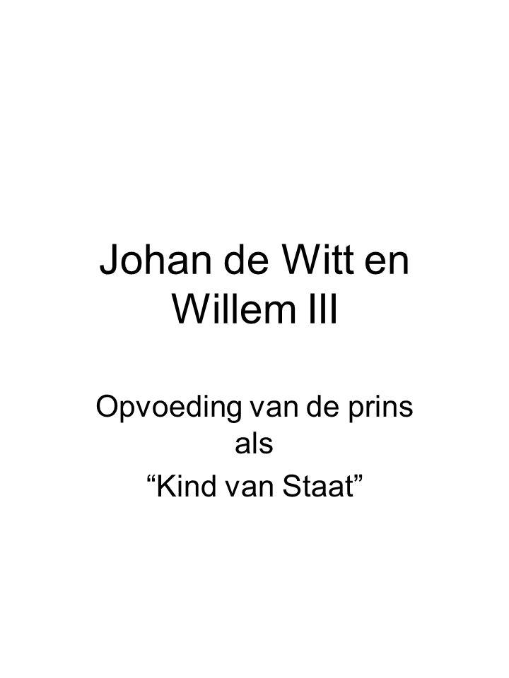 """Johan de Witt en Willem III Opvoeding van de prins als """"Kind van Staat"""""""