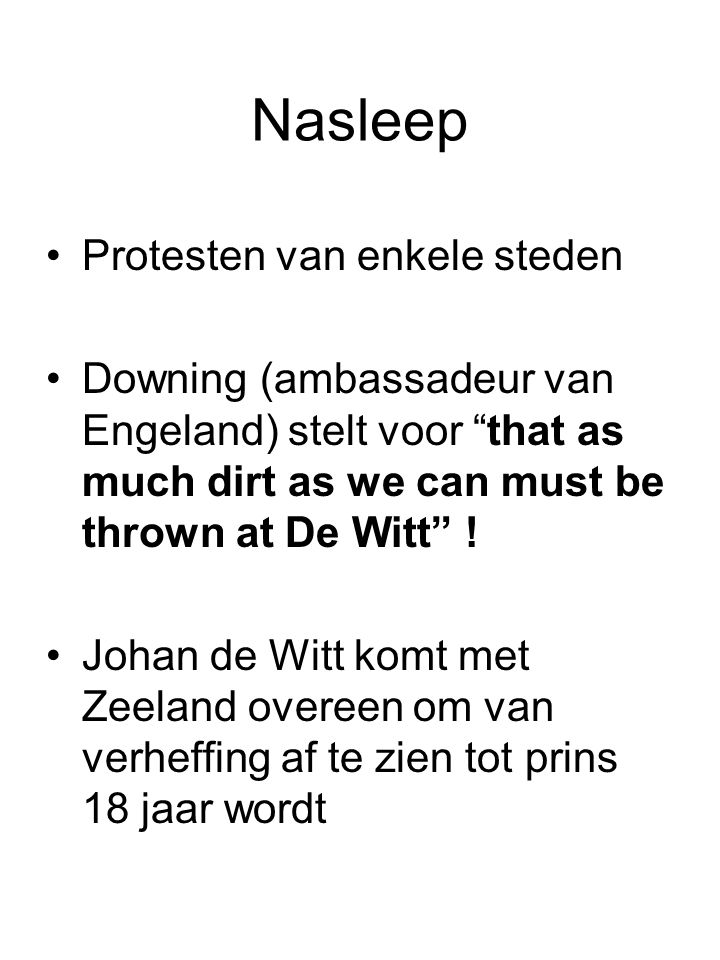 "Nasleep Protesten van enkele steden Downing (ambassadeur van Engeland) stelt voor ""that as much dirt as we can must be thrown at De Witt"" ! Johan de W"