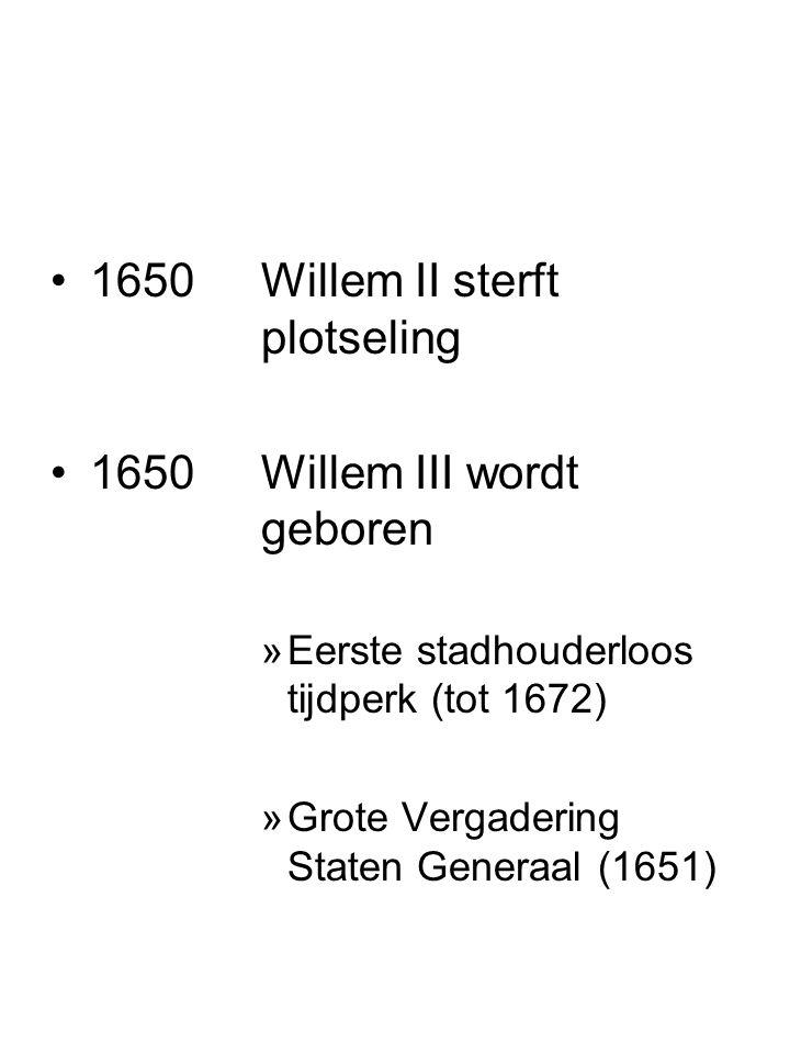 1650Willem II sterft plotseling 1650Willem III wordt geboren »Eerste stadhouderloos tijdperk (tot 1672) »Grote Vergadering Staten Generaal (1651)