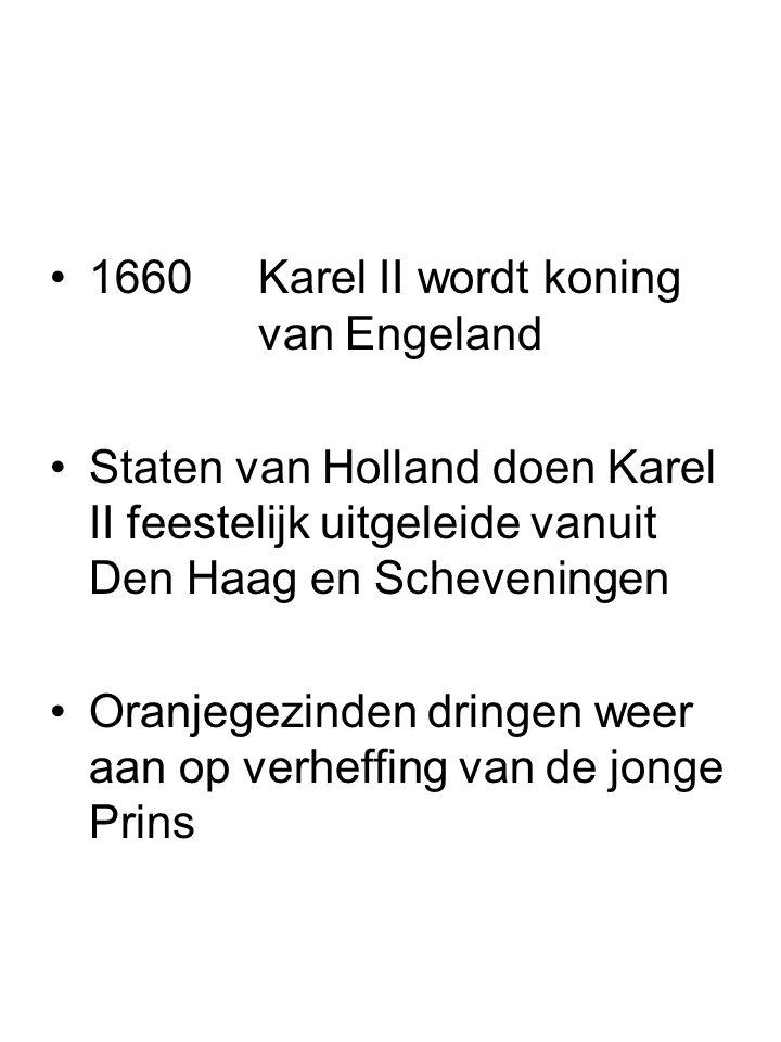 1660Karel II wordt koning van Engeland Staten van Holland doen Karel II feestelijk uitgeleide vanuit Den Haag en Scheveningen Oranjegezinden dringen w