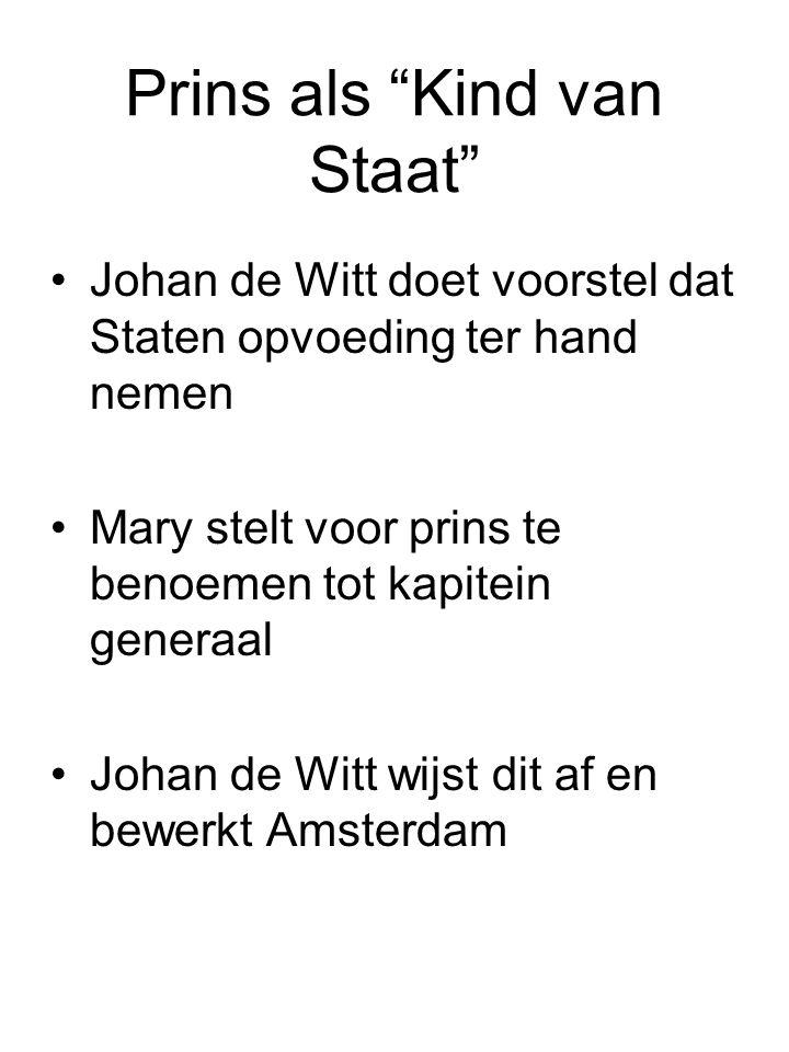 """Prins als """"Kind van Staat"""" Johan de Witt doet voorstel dat Staten opvoeding ter hand nemen Mary stelt voor prins te benoemen tot kapitein generaal Joh"""