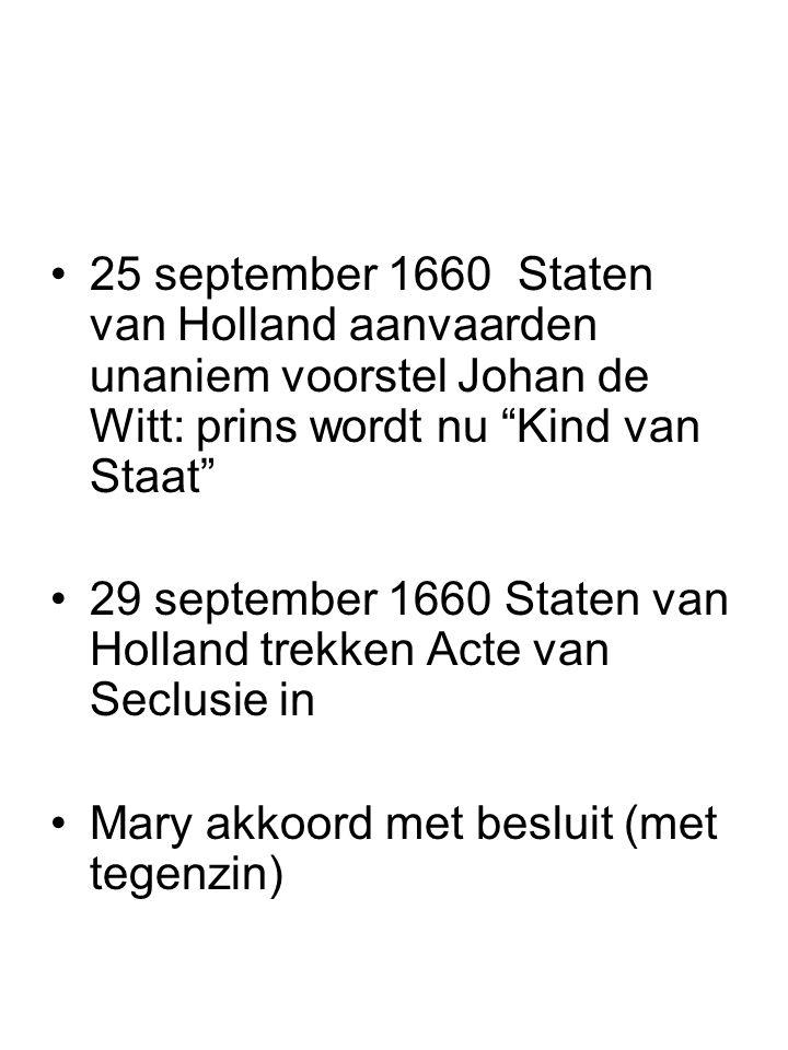 """25 september 1660 Staten van Holland aanvaarden unaniem voorstel Johan de Witt: prins wordt nu """"Kind van Staat"""" 29 september 1660 Staten van Holland t"""