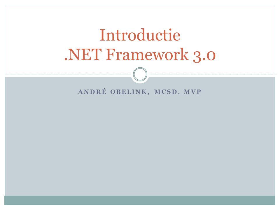 ANDRÉ OBELINK, MCSD, MVP Introductie.NET Framework 3.0