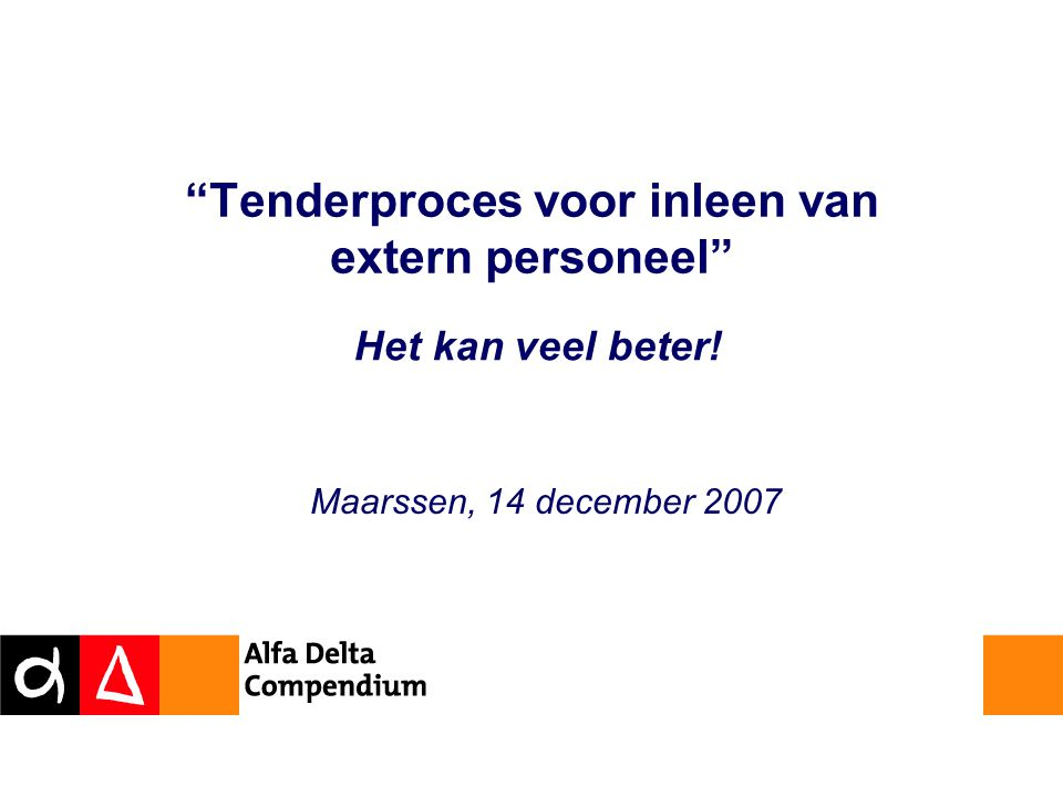 Tenderproces voor inleen van extern personeel Het kan veel beter! Maarssen, 14 december 2007