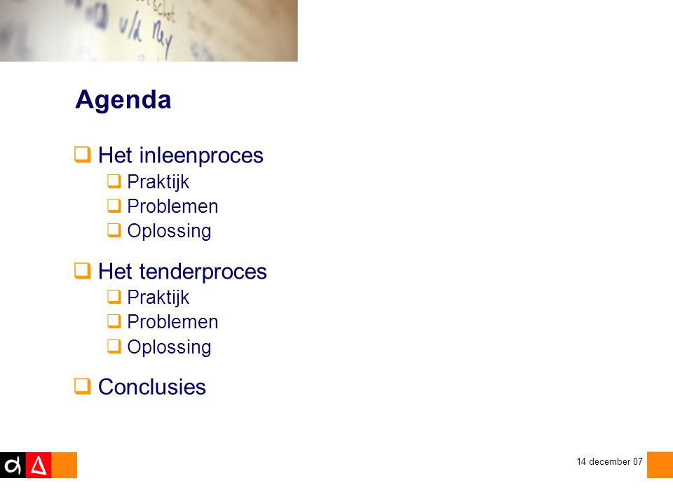 zaterdag 12 juli 2014 14 december 07 Agenda  Het inleenproces  Praktijk  Problemen  Oplossing  Het tenderproces  Praktijk  Problemen  Oplossing  Conclusies