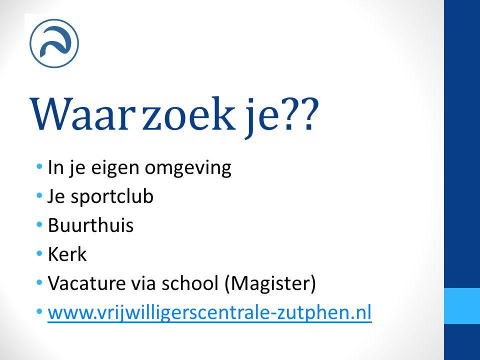 Waar zoek je?? In je eigen omgeving Je sportclub Buurthuis Kerk Vacature via school (Magister) www.vrijwilligerscentrale-zutphen.nl