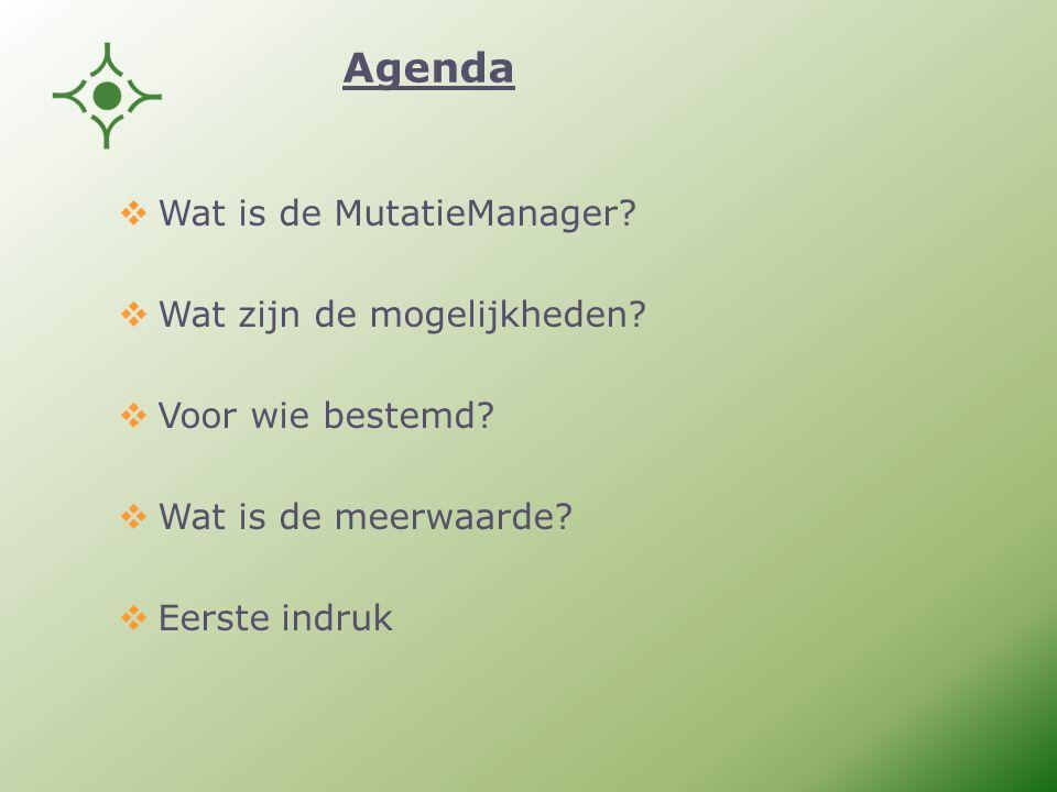 Agenda  Wat is de MutatieManager.  Wat zijn de mogelijkheden.