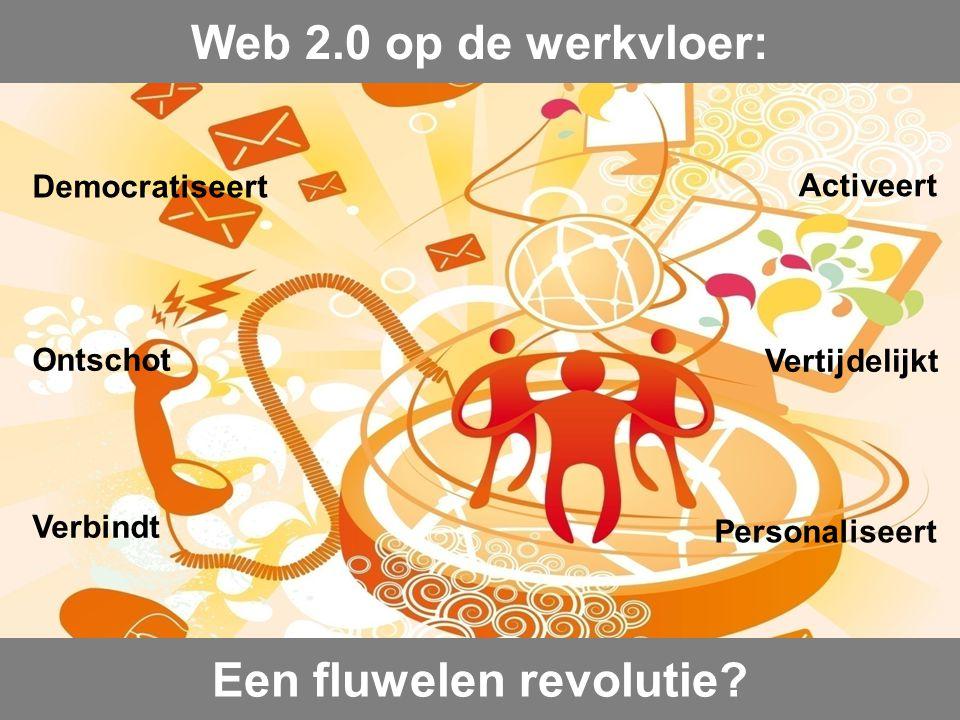 Web 2.0 op de werkvloer: Democratiseert Activeert Verbindt Vertijdelijkt Ontschot Personaliseert Een fluwelen revolutie?