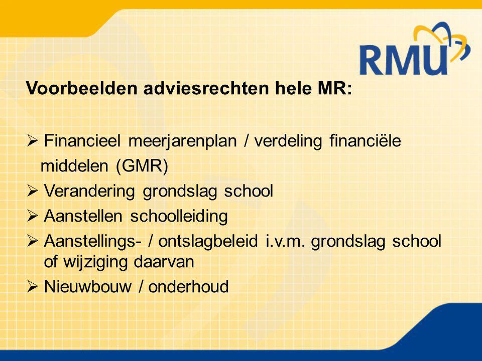 Voorbeelden adviesrechten hele MR:  Financieel meerjarenplan / verdeling financiële middelen (GMR)  Verandering grondslag school  Aanstellen school