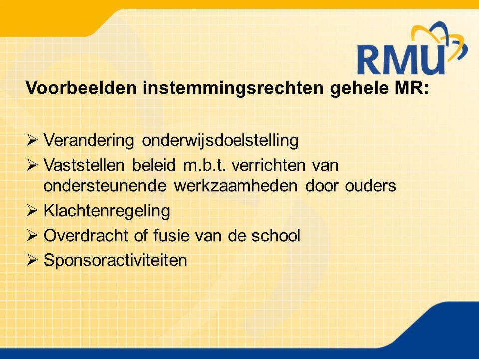 Voorbeelden instemmingsrechten gehele MR:  Verandering onderwijsdoelstelling  Vaststellen beleid m.b.t. verrichten van ondersteunende werkzaamheden