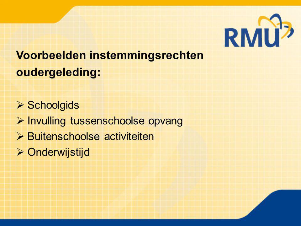 Voorbeelden instemmingsrechten oudergeleding:  Schoolgids  Invulling tussenschoolse opvang  Buitenschoolse activiteiten  Onderwijstijd