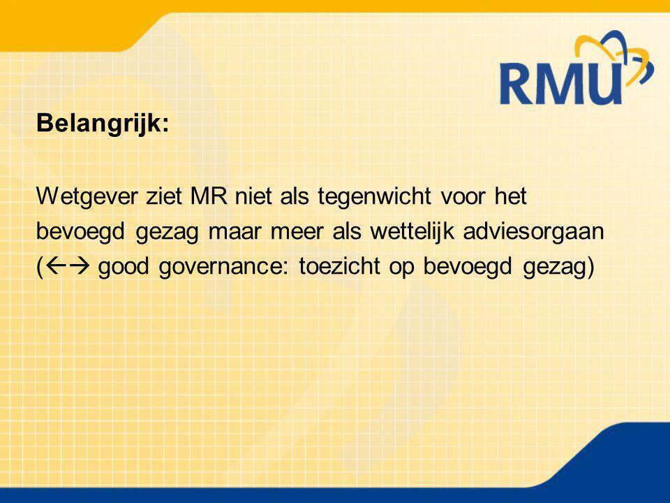 Belangrijk: Wetgever ziet MR niet als tegenwicht voor het bevoegd gezag maar meer als wettelijk adviesorgaan (  good governance: toezicht op bevoegd