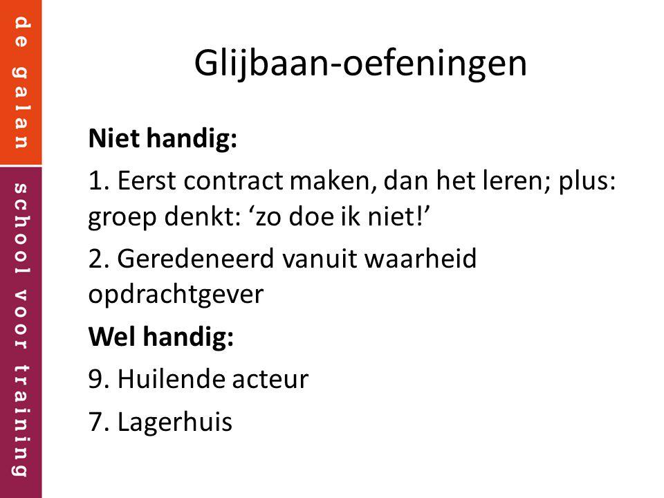 Glijbaan-oefeningen Niet handig: 1. Eerst contract maken, dan het leren; plus: groep denkt: 'zo doe ik niet!' 2. Geredeneerd vanuit waarheid opdrachtg