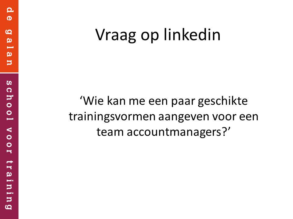 Vraag op linkedin 'Wie kan me een paar geschikte trainingsvormen aangeven voor een team accountmanagers?'