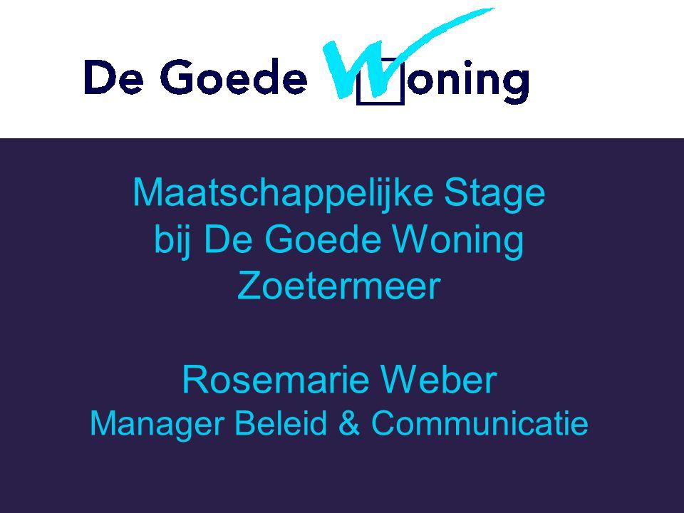 Maatschappelijke Stage bij De Goede Woning Zoetermeer Rosemarie Weber Manager Beleid & Communicatie