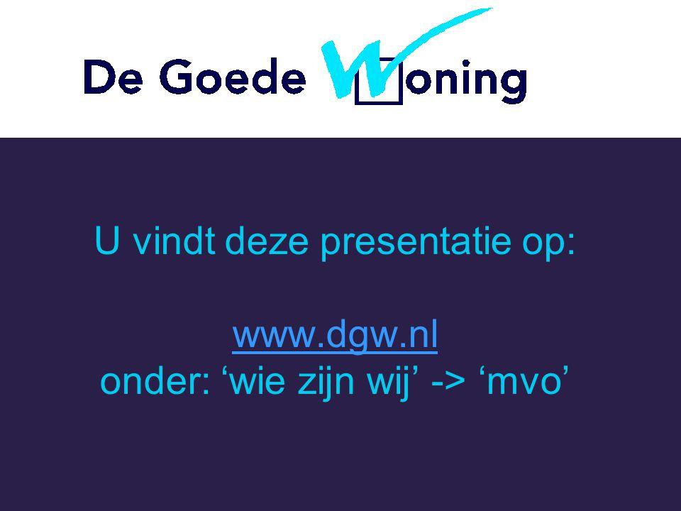 U vindt deze presentatie op: www.dgw.nl onder: 'wie zijn wij' -> 'mvo' www.dgw.nl