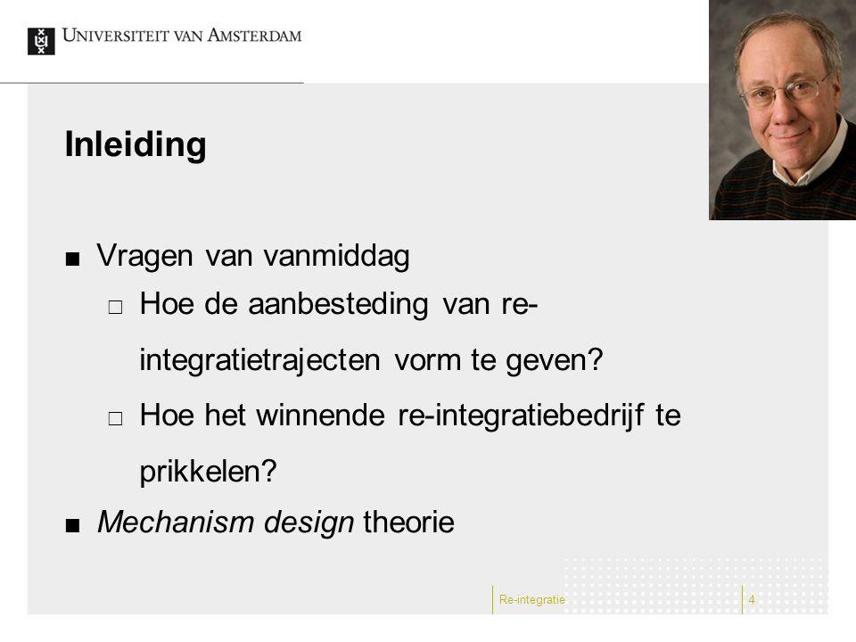 Vragen van vanmiddag  Hoe de aanbesteding van re- integratietrajecten vorm te geven?  Hoe het winnende re-integratiebedrijf te prikkelen? Mechanism