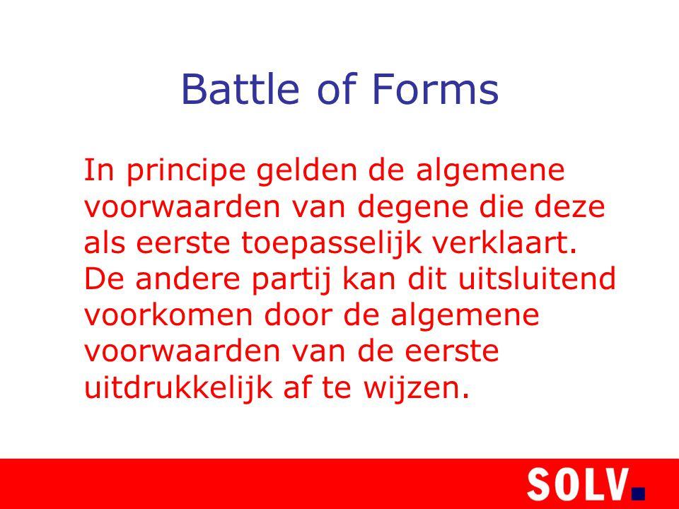 Battle of Forms In principe gelden de algemene voorwaarden van degene die deze als eerste toepasselijk verklaart.