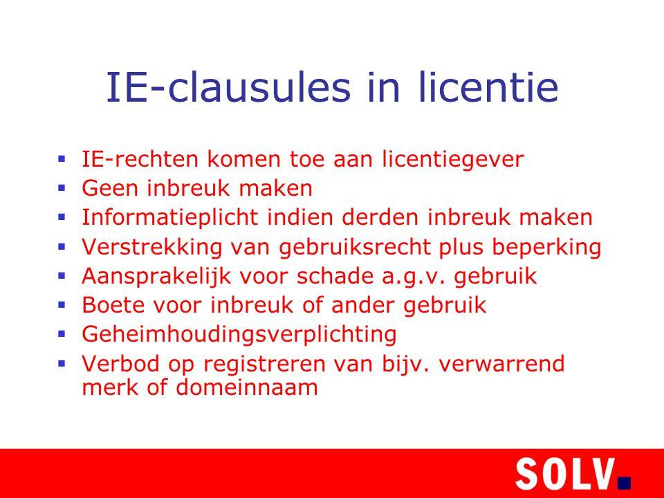 IE-clausules in licentie  IE-rechten komen toe aan licentiegever  Geen inbreuk maken  Informatieplicht indien derden inbreuk maken  Verstrekking van gebruiksrecht plus beperking  Aansprakelijk voor schade a.g.v.