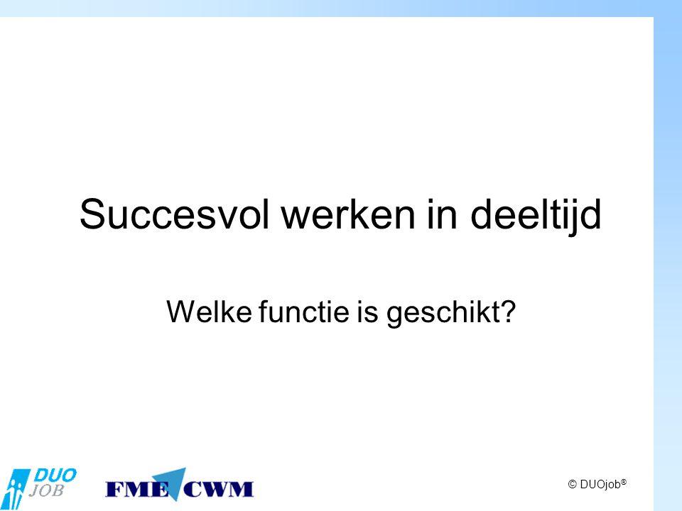 © DUOjob ® Succesvol werken in deeltijd Welke functie is geschikt