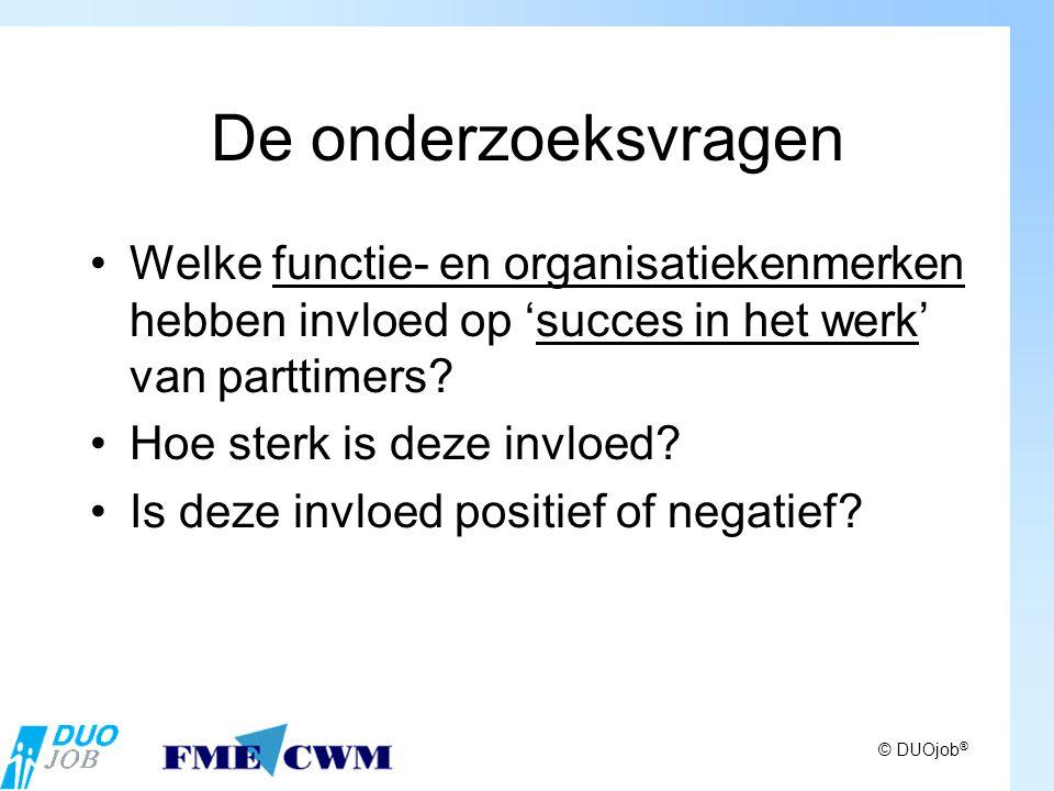 De onderzoeksvragen Welke functie- en organisatiekenmerken hebben invloed op 'succes in het werk' van parttimers.