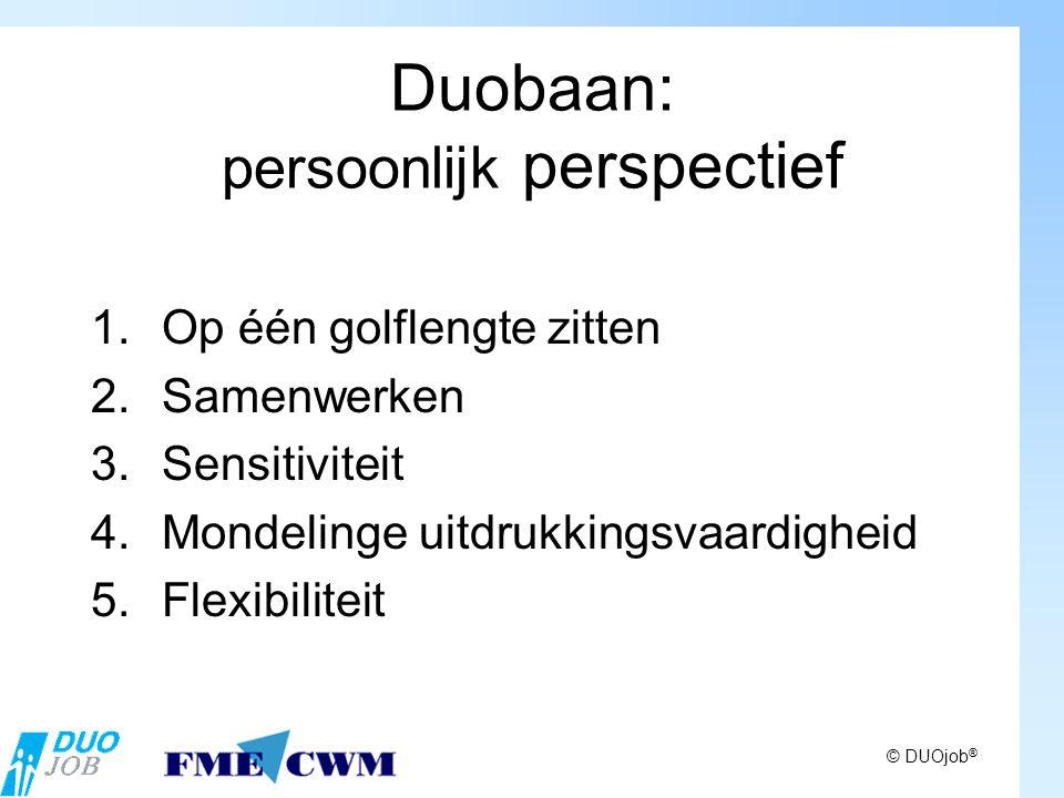 Duobaan: persoonlijk perspectief 1.Op één golflengte zitten 2.Samenwerken 3.Sensitiviteit 4.Mondelinge uitdrukkingsvaardigheid 5.Flexibiliteit
