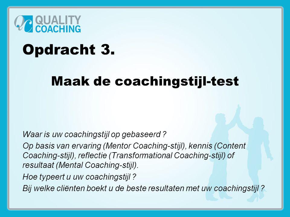 Opdracht 3. Maak de coachingstijl-test Waar is uw coachingstijl op gebaseerd ? Op basis van ervaring (Mentor Coaching-stijl), kennis (Content Coaching