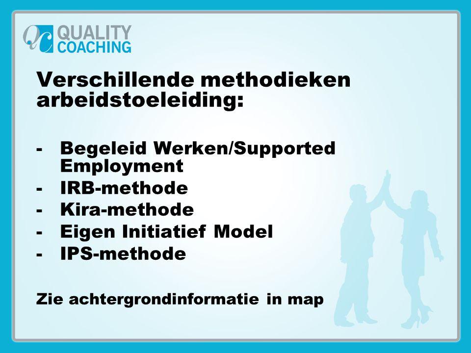 Verschillende methodieken arbeidstoeleiding: -Begeleid Werken/Supported Employment -IRB-methode -Kira-methode -Eigen Initiatief Model -IPS-methode Zie